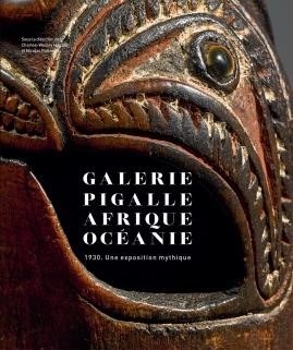 « Galerie Pigalle - Afrique - Océanie. 1930. Une exposition mythique ».